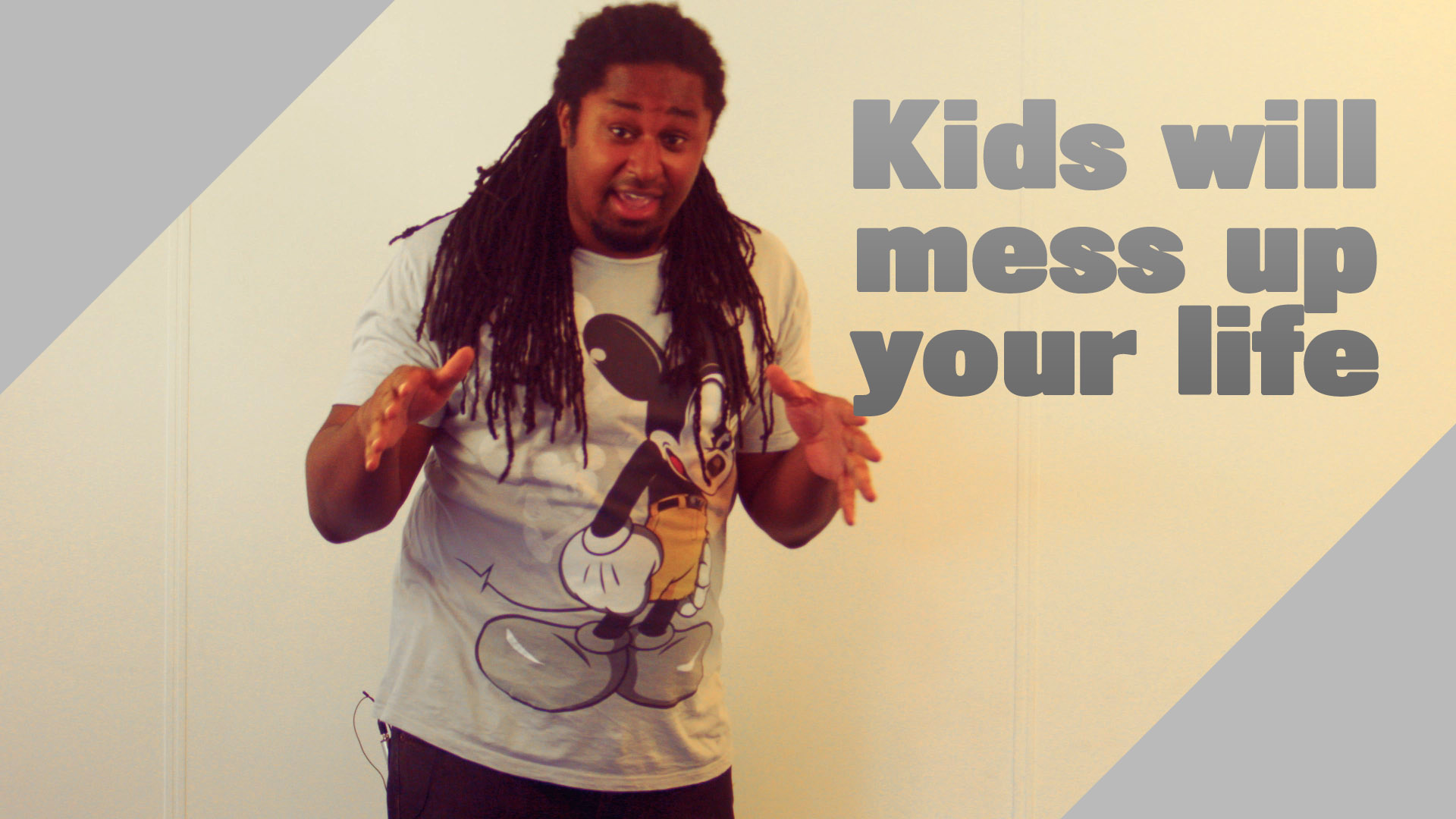 Kids will mess up your life