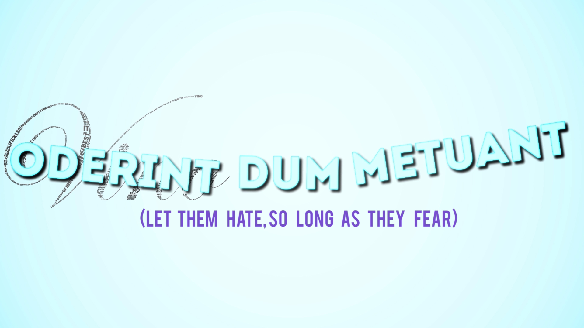 Oderint Dum Metuant (let them hate, so long as they fear)