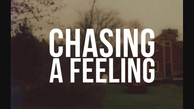 Chasing a Feeling